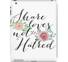 Share Love NOT Hatred iPad Case/Skin