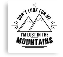 Don't look for me, I'm lost in the mountains Canvas Print