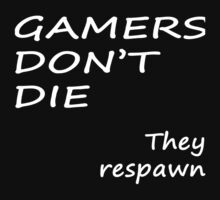 Gamers Don't Die, They Respawn by jessiejade95