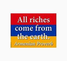 All Riches Come From The Earth - Armenian Proverb Unisex T-Shirt