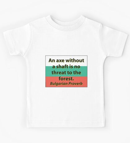 An Axe Without A Shaft - Bulgarian Proverb Kids Tee