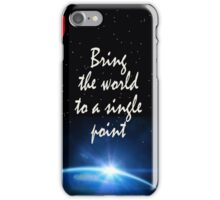 Zen Quote: Bring the World To A Single Point iPhone Case/Skin