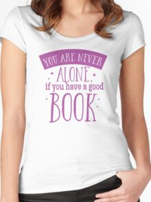 You are never alone if you have a good book Women's Fitted Scoop T-Shirt