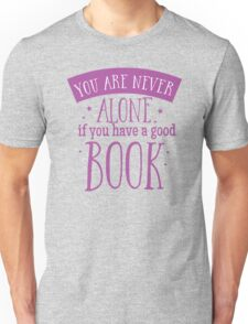 You are never alone if you have a good book Unisex T-Shirt
