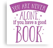 You are never alone if you have a good book Canvas Print