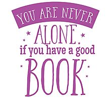 You are never alone if you have a good book Photographic Print