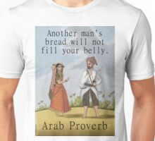 Another Mans Bread - Arab Proverb Unisex T-Shirt