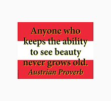 Anyone Who Keeps The Ability - Austrian Proverb Unisex T-Shirt