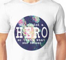 She Needed a Hero Unisex T-Shirt