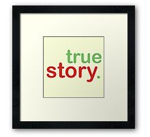 True Story Framed Print
