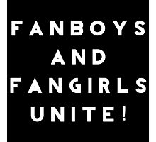 Fanboys and Fangirls Unite!- White Photographic Print