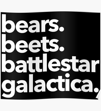 Bears. Beets. Battlestar Galactica. (White Variant) Poster
