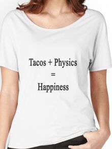 Tacos + Physics = Happiness  Women's Relaxed Fit T-Shirt