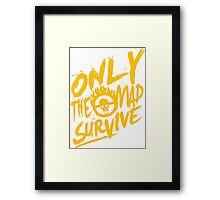 only the mad survive Framed Print