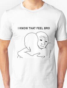 I know that feel bro meme T-Shirt
