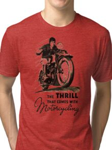 the thrill that comes with motorcycling Tri-blend T-Shirt
