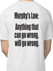 Murphy's Law, Anything that can go wrong, will go wrong. Classic T-Shirt