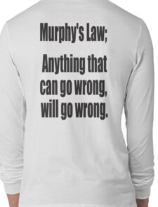 Murphy's Law, Anything that can go wrong, will go wrong. Long Sleeve T-Shirt