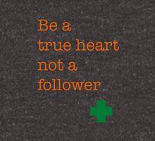 Be a true heart not a follower - Ed Sheeran Unisex T-Shirt