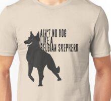 Ain't No Dog Like A Belgian Shepherd Unisex T-Shirt