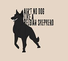 Ain't No Dog Like A Belgian Shepherd Unisex T-Shirt