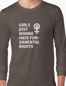 GIRLS JUST WANNA HAVE FUNDAMENTAL RIGHTS Long Sleeve T-Shirt