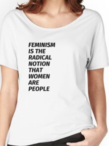 FEMINISM IS THE RADICAL NOTION THAT WOMEN ARE PEOPLE Women's Relaxed Fit T-Shirt