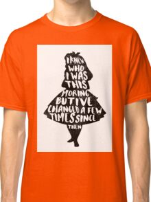 ALICE IN WONDERLAND | CHANGED A FEW TIMES |  TYPOGRAPHY | QUOTE | CARROLL  Classic T-Shirt