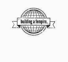 building a fempire Unisex T-Shirt