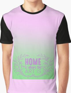 Home is where the art is  Graphic T-Shirt