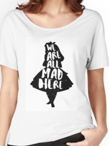 ALICE IN WONDERLAND | WE'RE ALL MAD HERE | QUOTE | TYPOGRAPHY | MAD HATTER | Women's Relaxed Fit T-Shirt