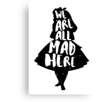 ALICE IN WONDERLAND | WE'RE ALL MAD HERE | QUOTE | TYPOGRAPHY | MAD HATTER | Canvas Print
