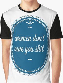 women don't owe you shit Graphic T-Shirt