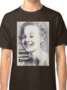 Can you Smile with your eyes? Classic T-Shirt