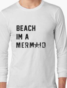 Beach Im a Mermaid Long Sleeve T-Shirt