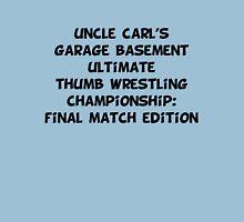 uncle carl's garage basement ultimate thumb wrestling championship: final match edition Unisex T-Shirt