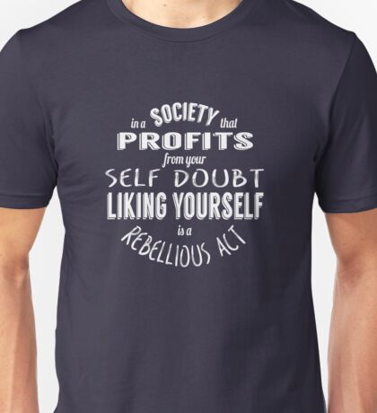 Liking Yourself is a Rebellious Act Unisex T-Shirt