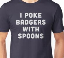 I poke badgers with spoons  Unisex T-Shirt