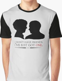 I don't have friends, I've just got one Graphic T-Shirt