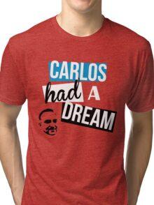 Carlos Had A Dream Tri-blend T-Shirt