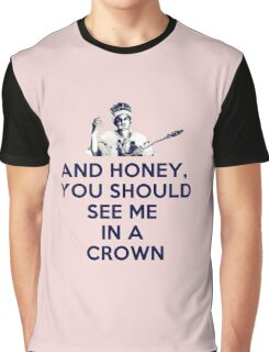 And Honey, You Should See Me In A Crown Graphic T-Shirt