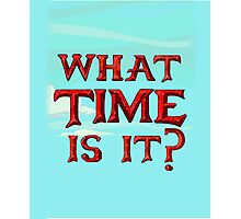 What time is it? Adventure time! Photographic Print