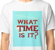 What time is it? Adventure time! Classic T-Shirt