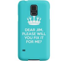 Dear Jim, please will you fix it for me? Samsung Galaxy Case/Skin