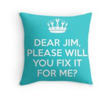 Dear Jim, please will you fix it for me? Throw Pillow