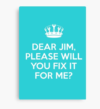Dear Jim, please will you fix it for me? Canvas Print