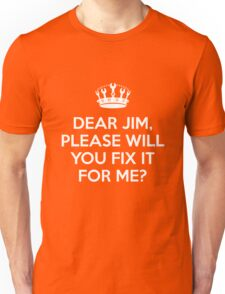 Dear Jim, please will you fix it for me? Unisex T-Shirt