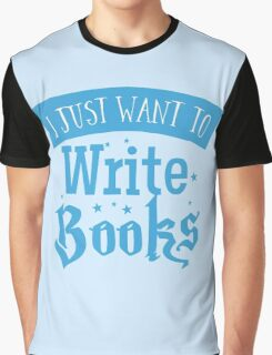 I just want to write books Graphic T-Shirt