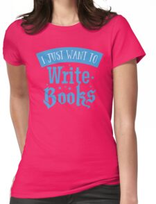 I just want to write books Womens Fitted T-Shirt