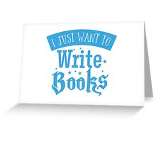 I just want to write books Greeting Card